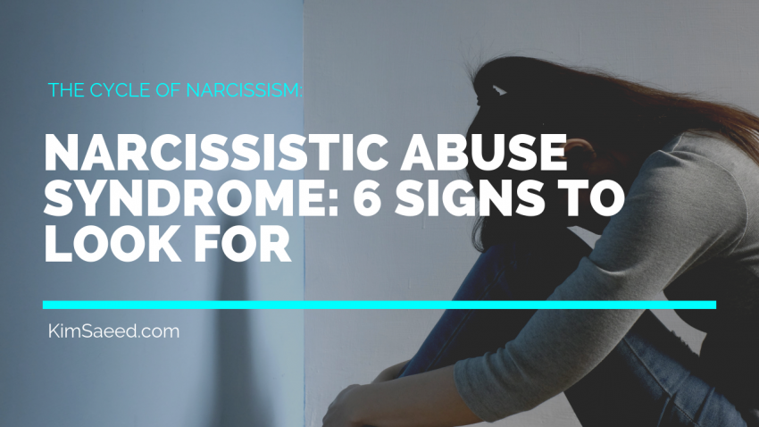 6 Strong Signs You Have Narcissistic Abuse Syndrome - Kim