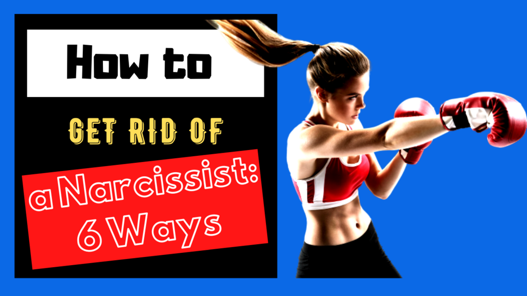how to get rid of a narcissist