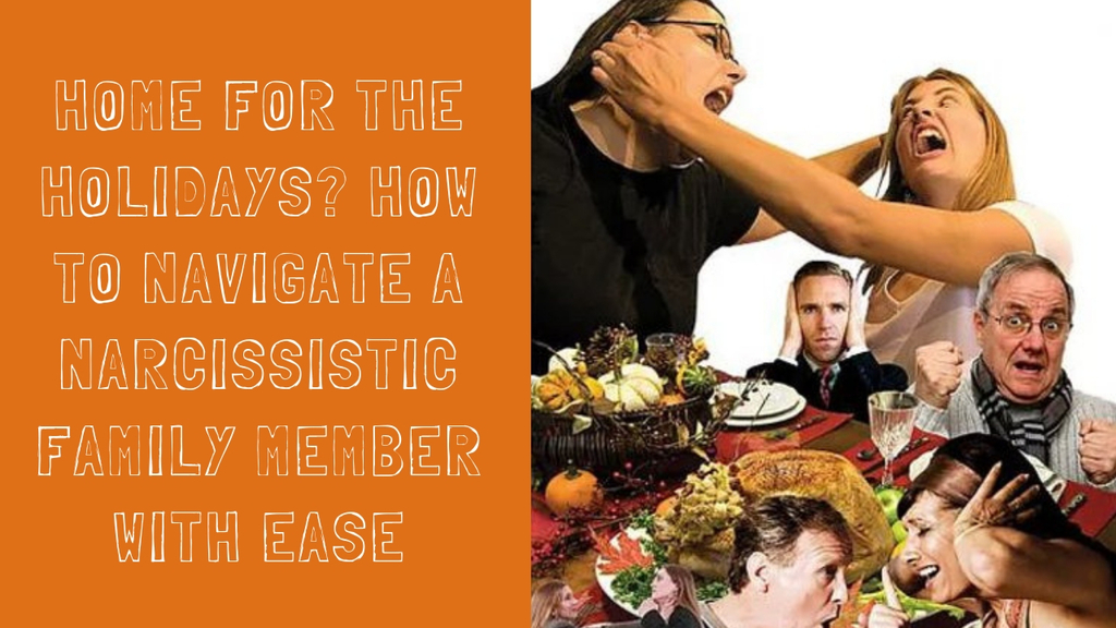 Home For The Holidays? How To Navigate A Narcissistic Family Member